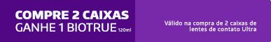 Promoção Compre 2cx Ultra Ganhe Biotrue 120ml