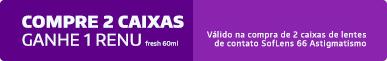 Promoção Compre 2cx SofLens Astigmatismo Ganhe Renu 60ml