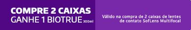 Promoção Compre 2cx SofLens Multifocal Ganhe Biotrue 300ml